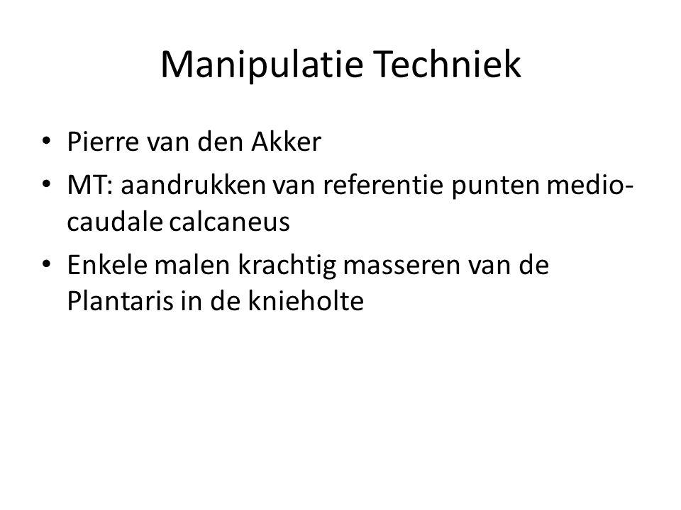 Manipulatie Techniek • Pierre van den Akker • MT: aandrukken van referentie punten medio- caudale calcaneus • Enkele malen krachtig masseren van de Plantaris in de knieholte