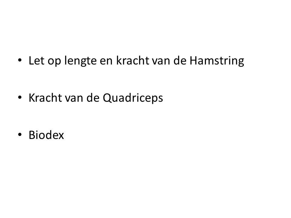 • Let op lengte en kracht van de Hamstring • Kracht van de Quadriceps • Biodex