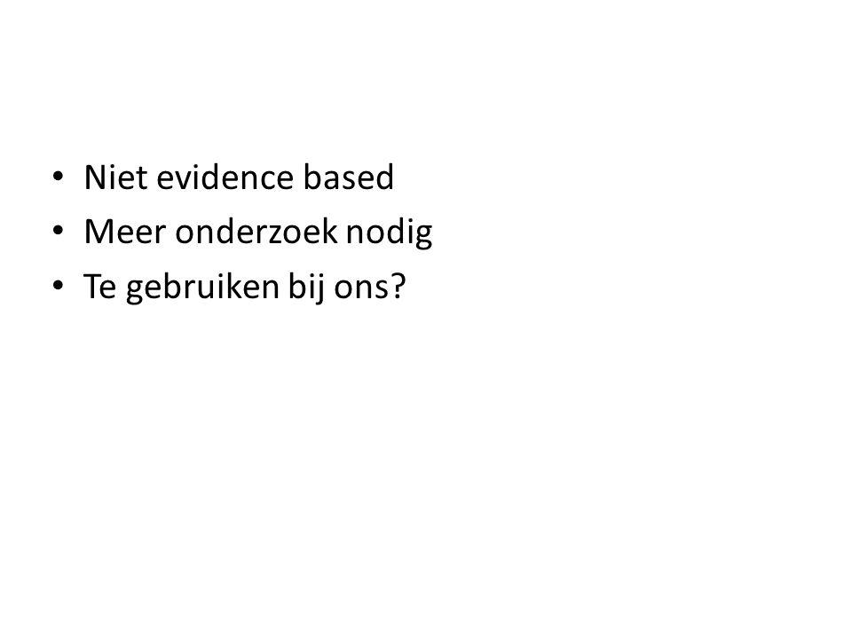 • Niet evidence based • Meer onderzoek nodig • Te gebruiken bij ons?