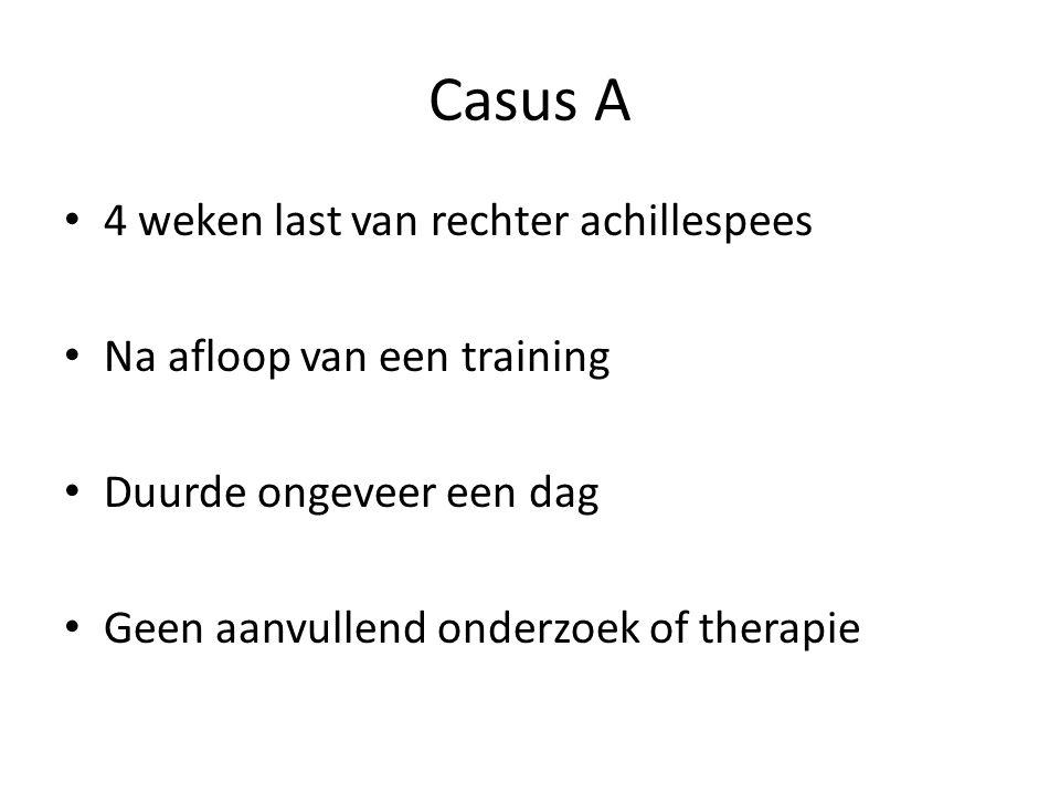 Casus A • 4 weken last van rechter achillespees • Na afloop van een training • Duurde ongeveer een dag • Geen aanvullend onderzoek of therapie