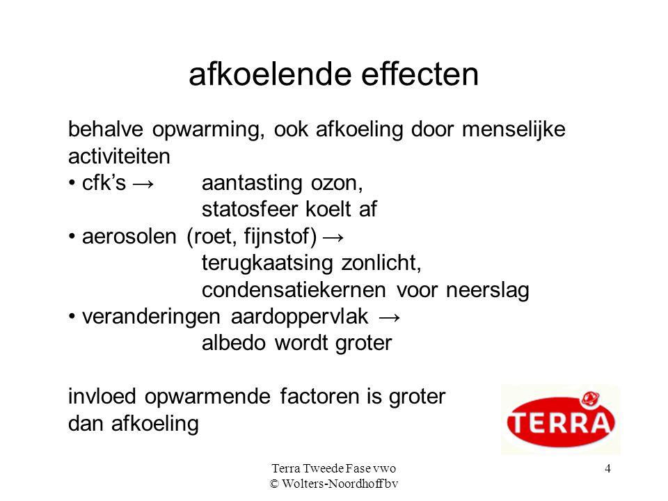Terra Tweede Fase vwo © Wolters-Noordhoff bv 4 afkoelende effecten behalve opwarming, ook afkoeling door menselijke activiteiten • cfk's → aantasting