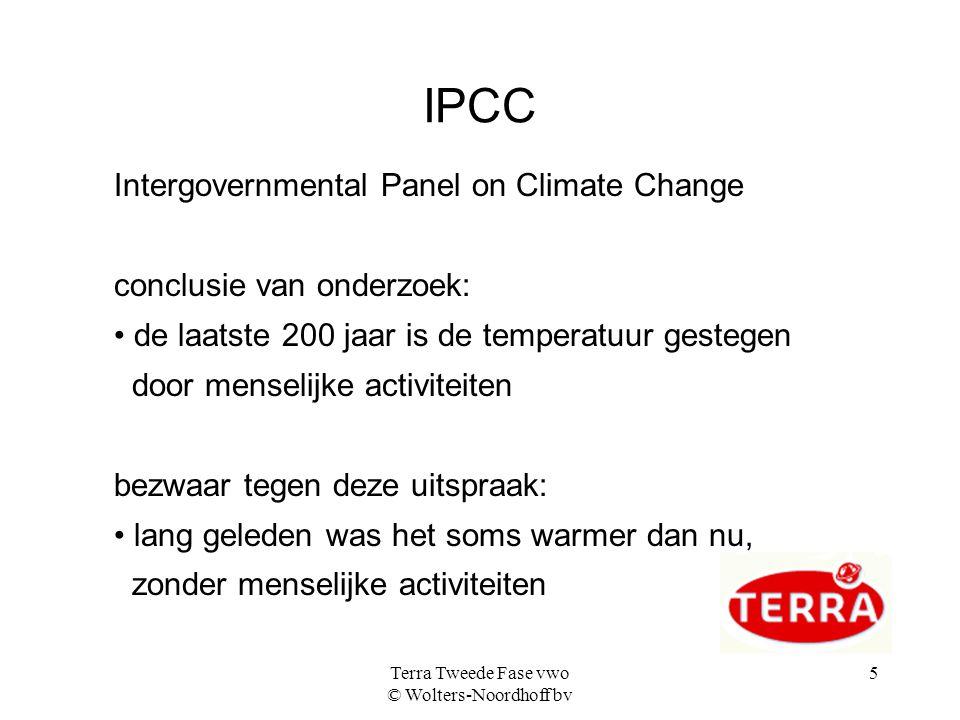 Terra Tweede Fase vwo © Wolters-Noordhoff bv 5 IPCC Intergovernmental Panel on Climate Change conclusie van onderzoek: • de laatste 200 jaar is de tem