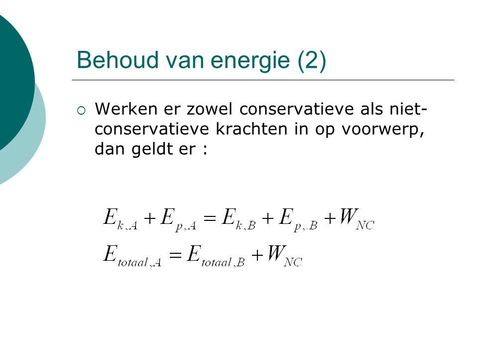 Behoud van energie (2)  Werken er zowel conservatieve als niet- conservatieve krachten in op voorwerp, dan geldt er :