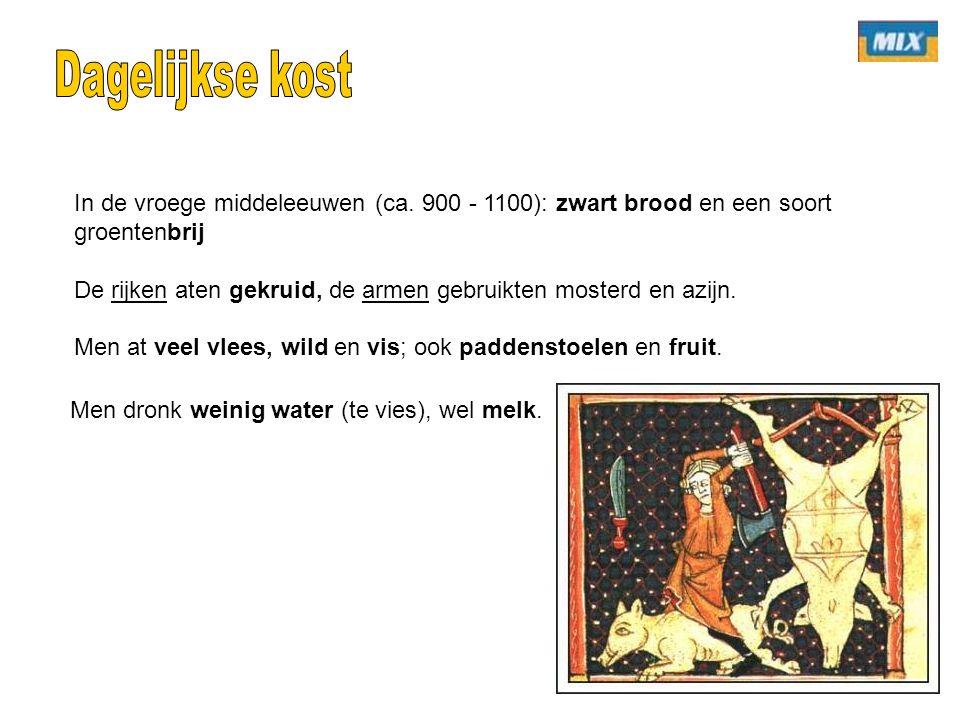 In de vroege middeleeuwen (ca. 900 - 1100): zwart brood en een soort groentenbrij De rijken aten gekruid, de armen gebruikten mosterd en azijn. Men at