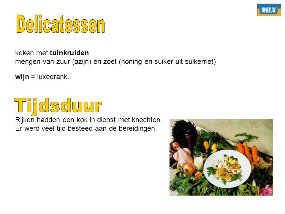 koken met tuinkruiden mengen van zuur (azijn) en zoet (honing en suiker uit suikerriet) wijn = luxedrank. Rijken hadden een kok in dienst met knechten