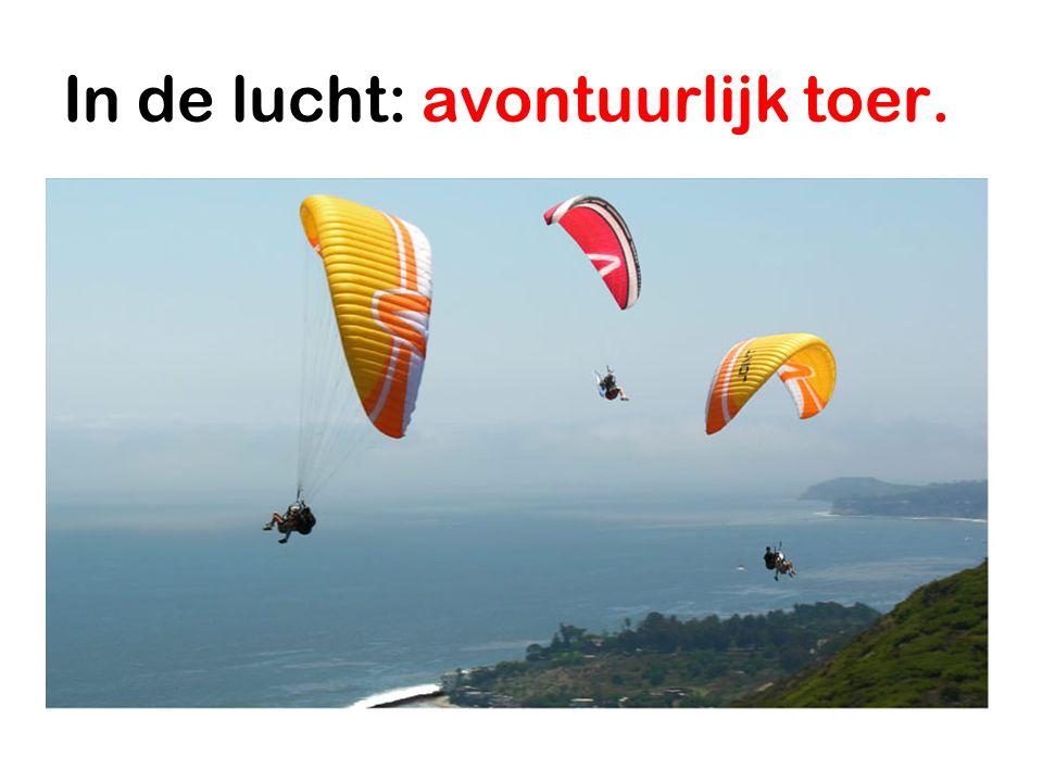 In de lucht: avontuurlijk toer.