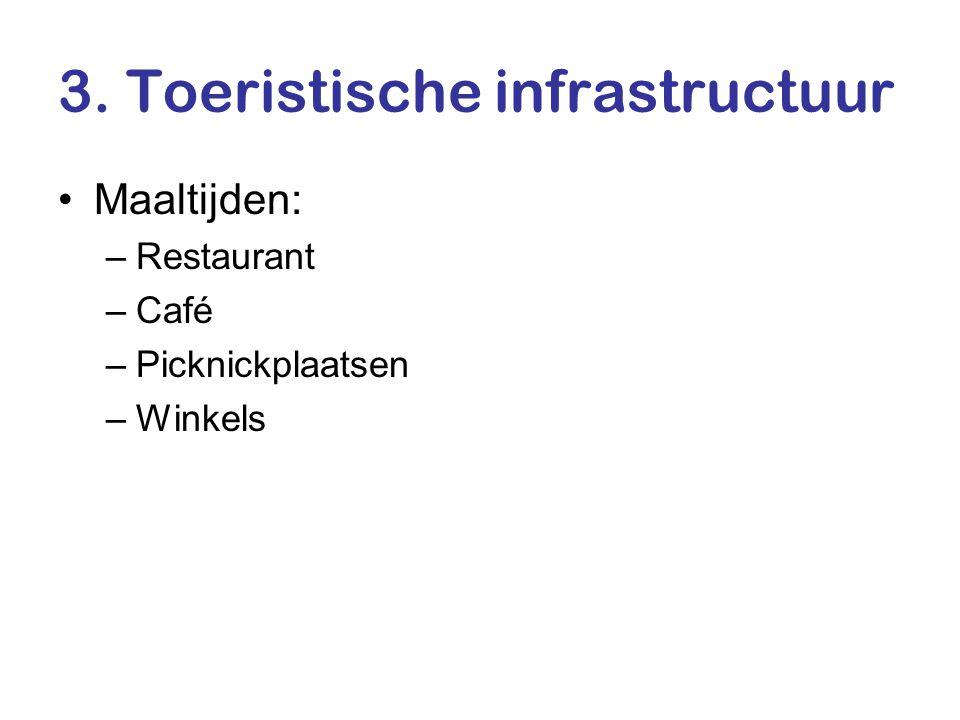 3. Toeristische infrastructuur •Maaltijden: –Restaurant –Café –Picknickplaatsen –Winkels