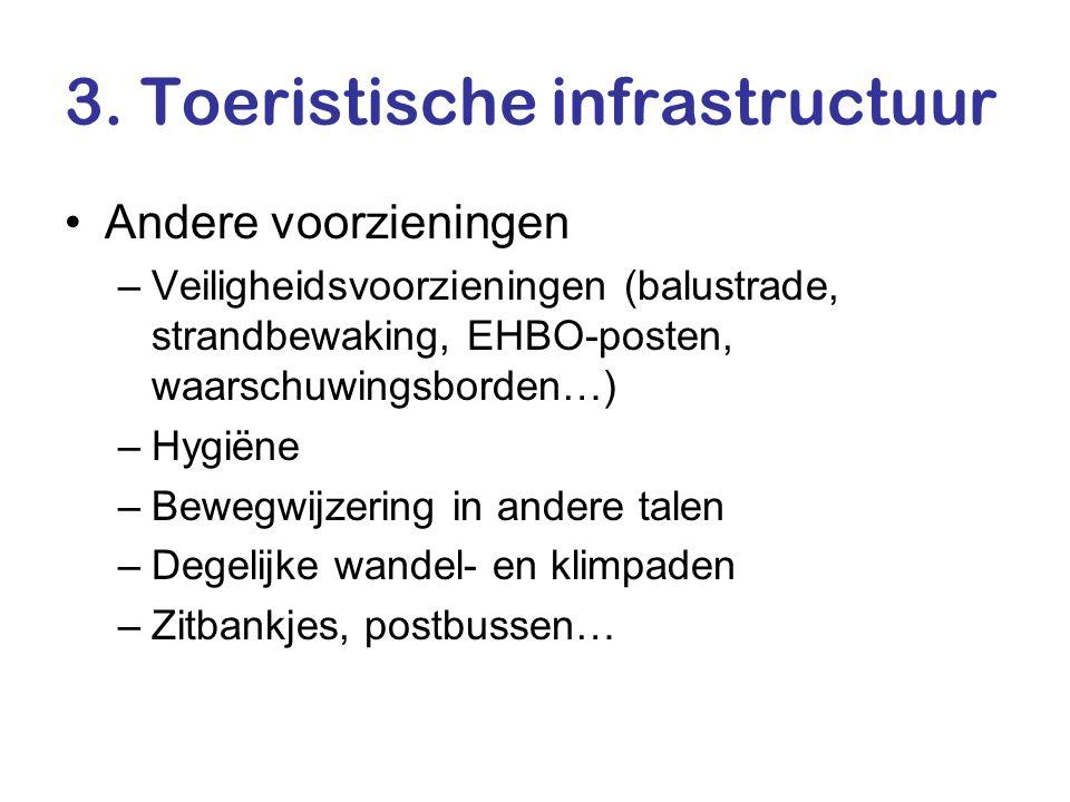 3. Toeristische infrastructuur •Andere voorzieningen –Veiligheidsvoorzieningen (balustrade, strandbewaking, EHBO-posten, waarschuwingsborden…) –Hygiën