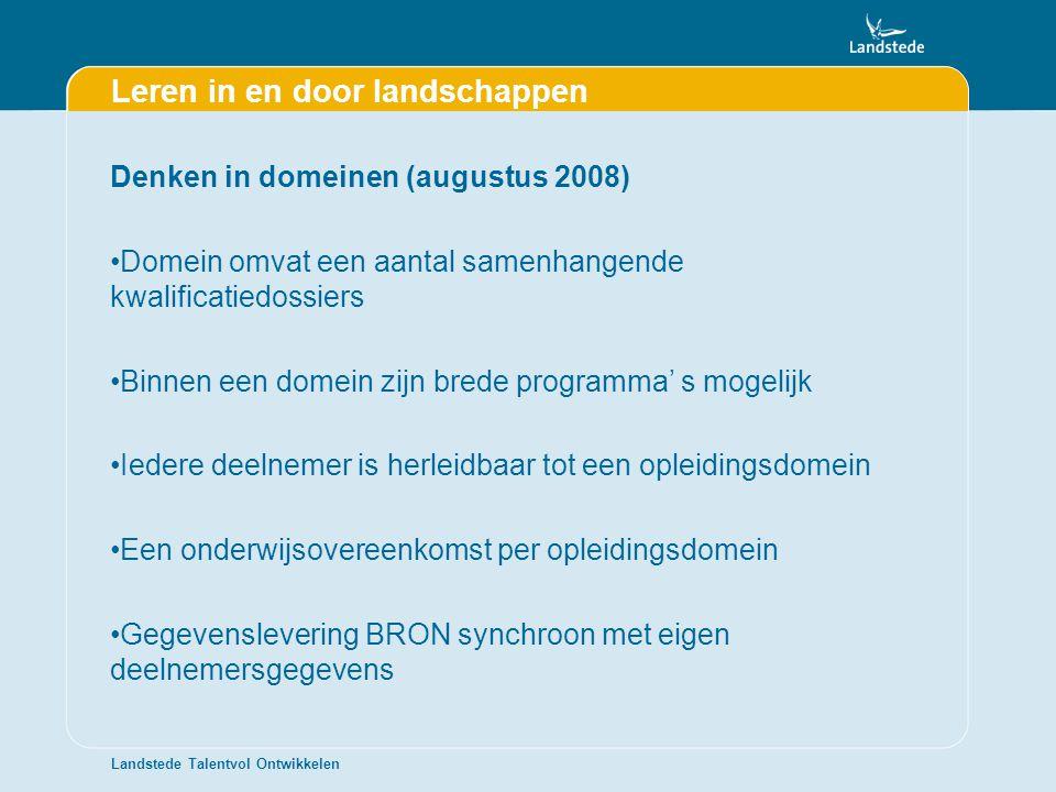 Landstede Talentvol Ontwikkelen Leren in en door landschappen Denken in domeinen (augustus 2008) •Domein omvat een aantal samenhangende kwalificatiedo