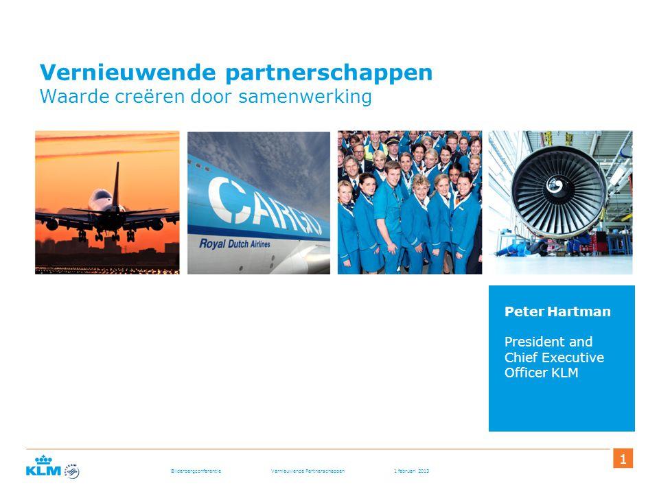 Bilderbergconferentie Vernieuwende Partnerschappen 1 februari 2013 111 Peter Hartman Vernieuwende partnerschappen Waarde creëren door samenwerking Peter Hartman President and Chief Executive Officer KLM