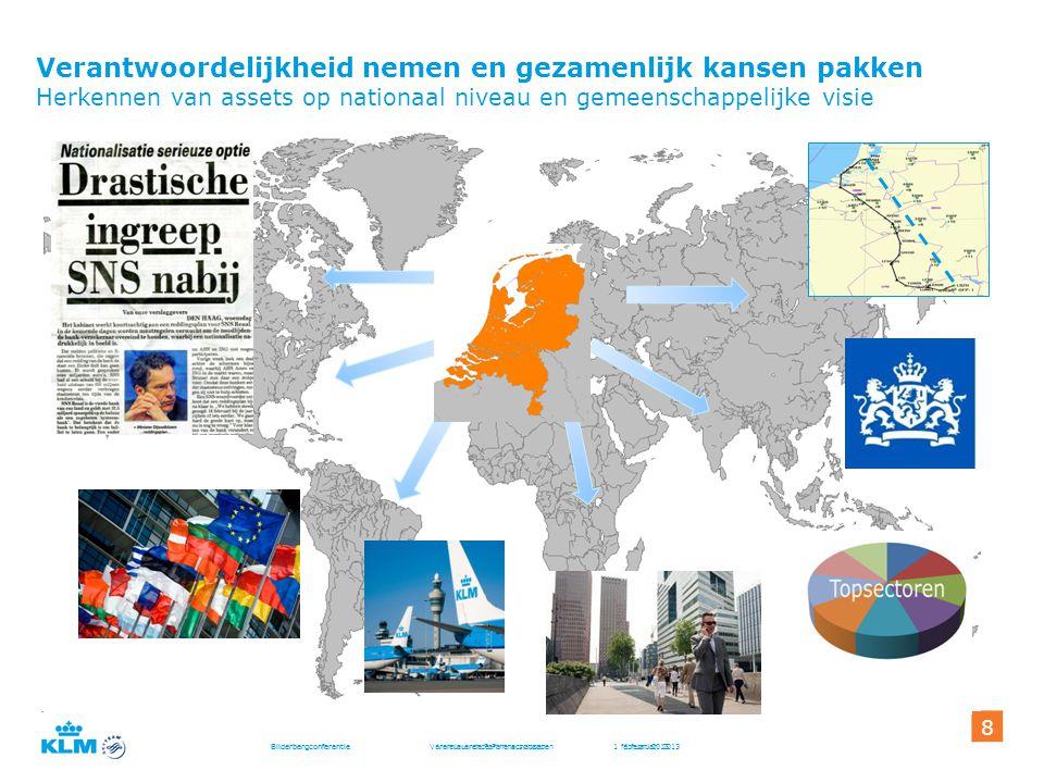 Bilderbergconferentie Vernieuwende Partnerschappen 1 februari 2013 8 8 Verantwoordelijkheid nemen en gezamenlijk kansen pakken Herkennen van assets op nationaal niveau en gemeenschappelijke visie
