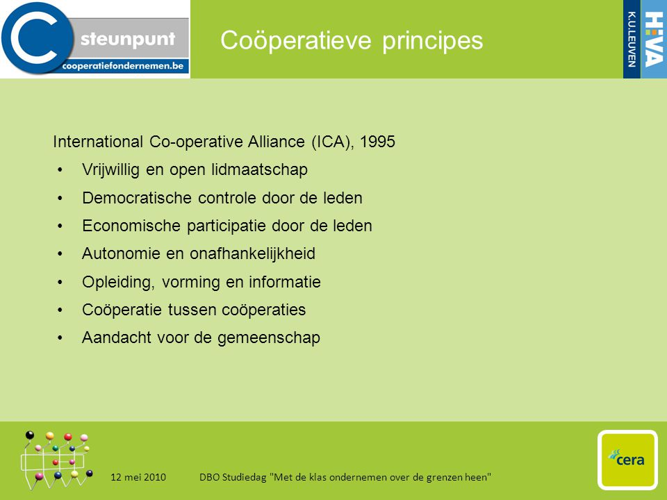 Coöperatieve principes International Co-operative Alliance (ICA), 1995 •Vrijwillig en open lidmaatschap •Democratische controle door de leden •Economi