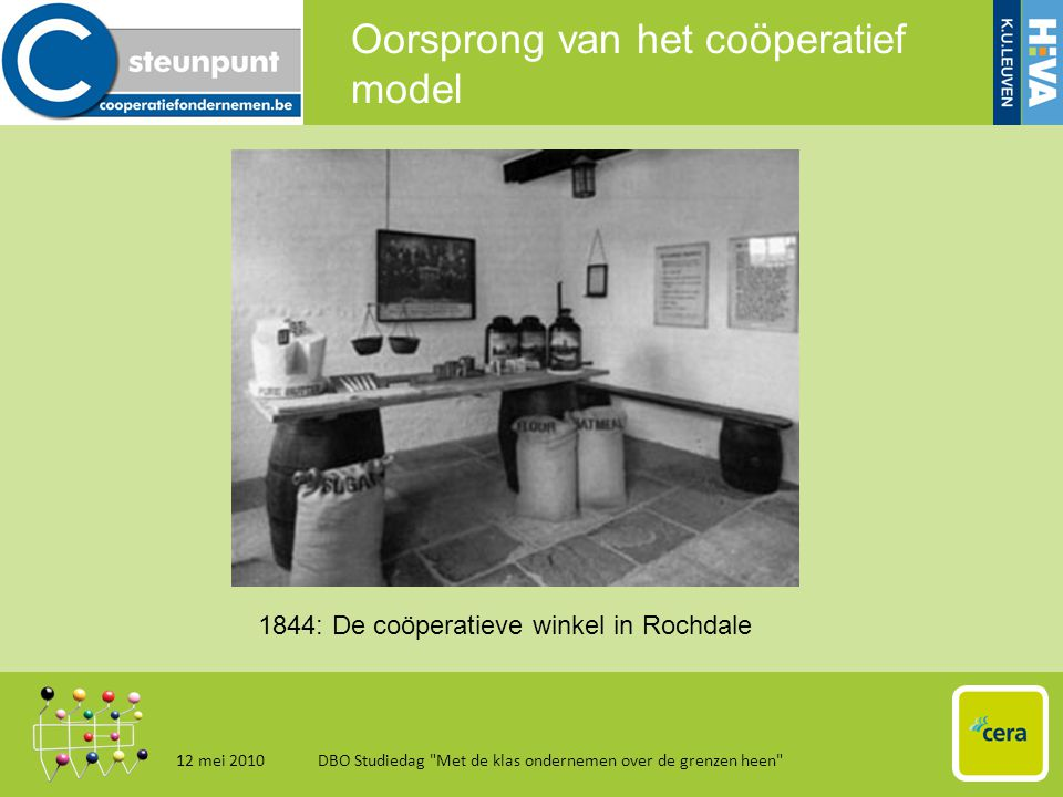 Oorsprong van het coöperatief model 12 mei 2010DBO Studiedag Met de klas ondernemen over de grenzen heen 7 1844: De coöperatieve winkel in Rochdale