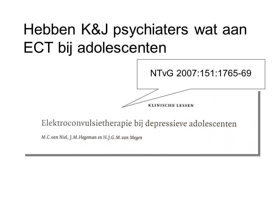 Hebben K&J psychiaters wat aan ECT bij adolescenten NTvG 2007:151:1765-69