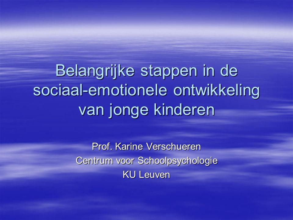 Belangrijke stappen in de sociaal-emotionele ontwikkeling van jonge kinderen Prof. Karine Verschueren Centrum voor Schoolpsychologie KU Leuven