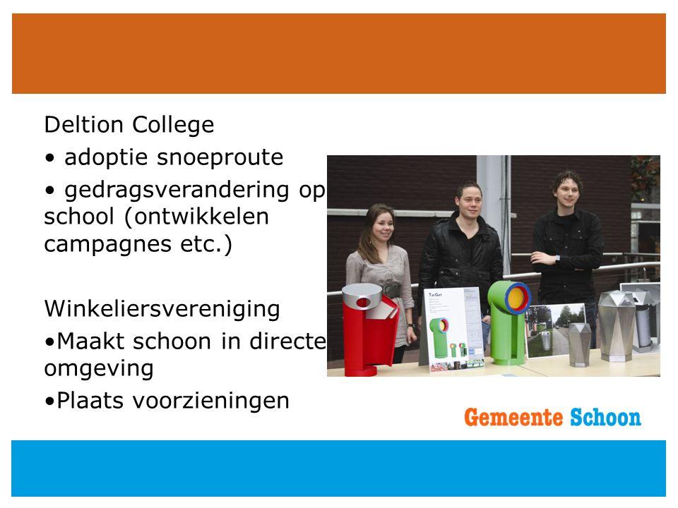 Deltion College • adoptie snoeproute • gedragsverandering op school (ontwikkelen campagnes etc.) Winkeliersvereniging •Maakt schoon in directe omgevin