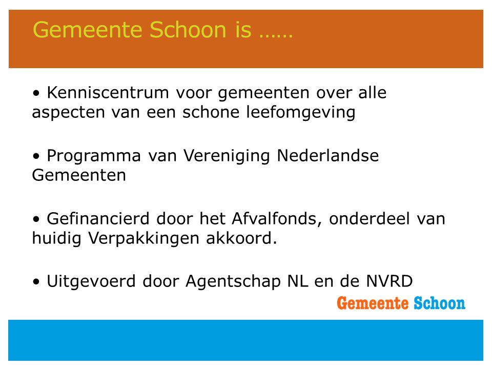 Gemeente Schoon is …… • Kenniscentrum voor gemeenten over alle aspecten van een schone leefomgeving • Programma van Vereniging Nederlandse Gemeenten •