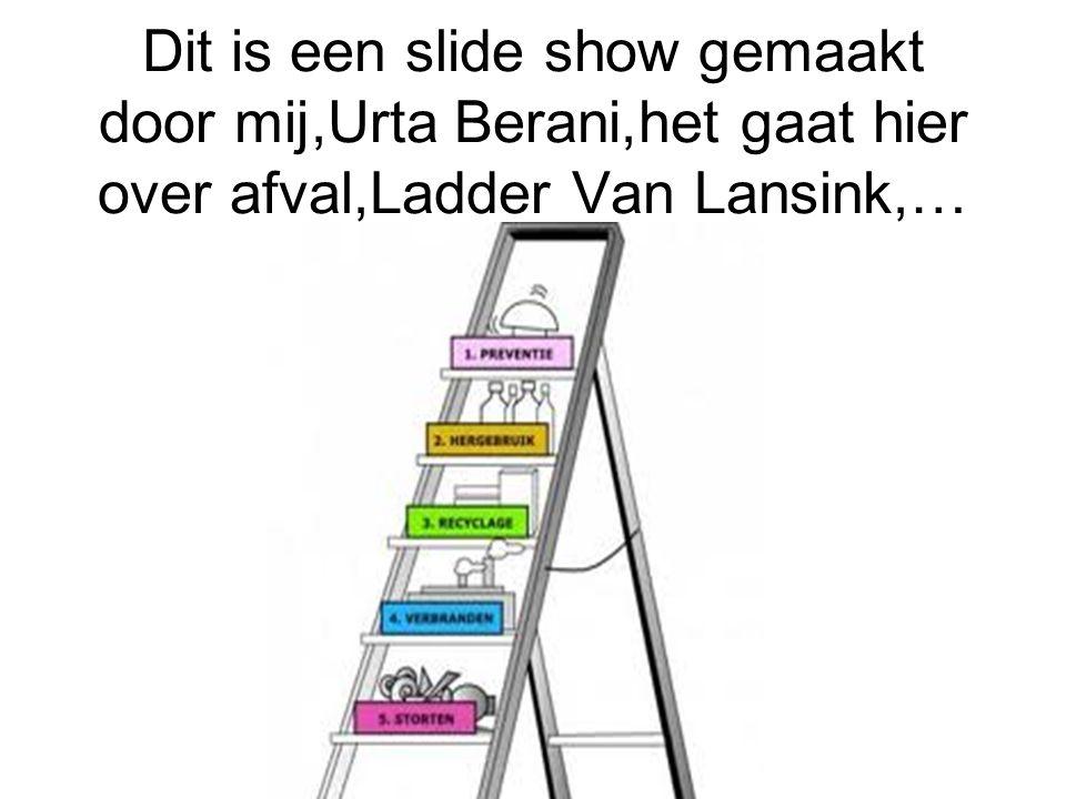 Dit is een slide show gemaakt door mij,Urta Berani,het gaat hier over afval,Ladder Van Lansink,…