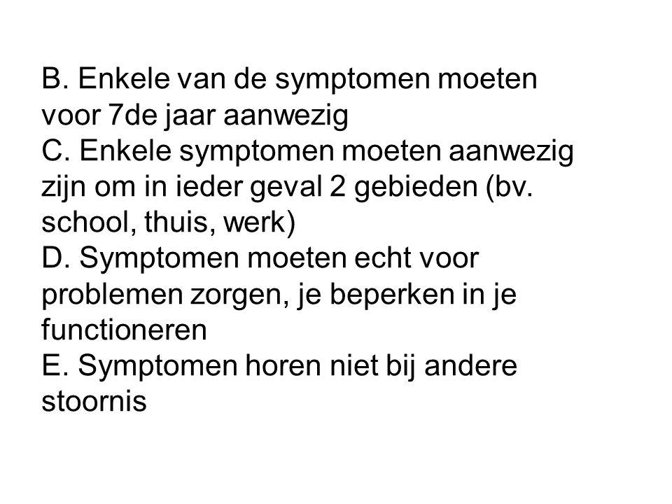 B. Enkele van de symptomen moeten voor 7de jaar aanwezig C. Enkele symptomen moeten aanwezig zijn om in ieder geval 2 gebieden (bv. school, thuis, wer