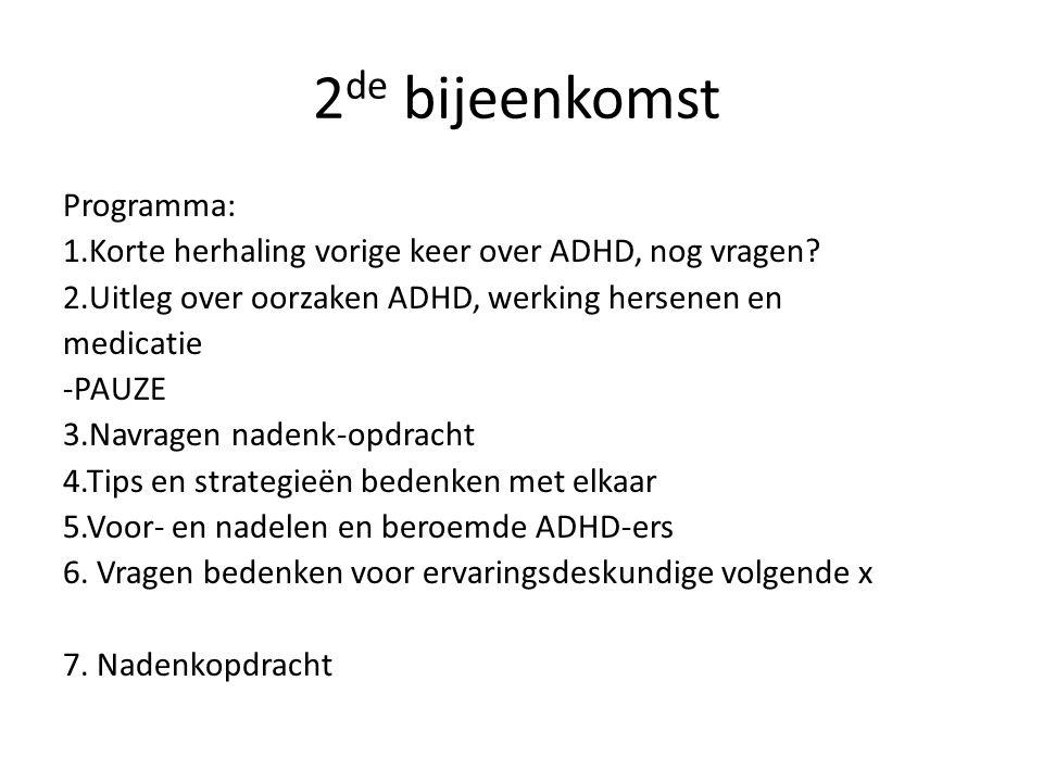 2 de bijeenkomst Programma: 1.Korte herhaling vorige keer over ADHD, nog vragen? 2.Uitleg over oorzaken ADHD, werking hersenen en medicatie -PAUZE 3.N