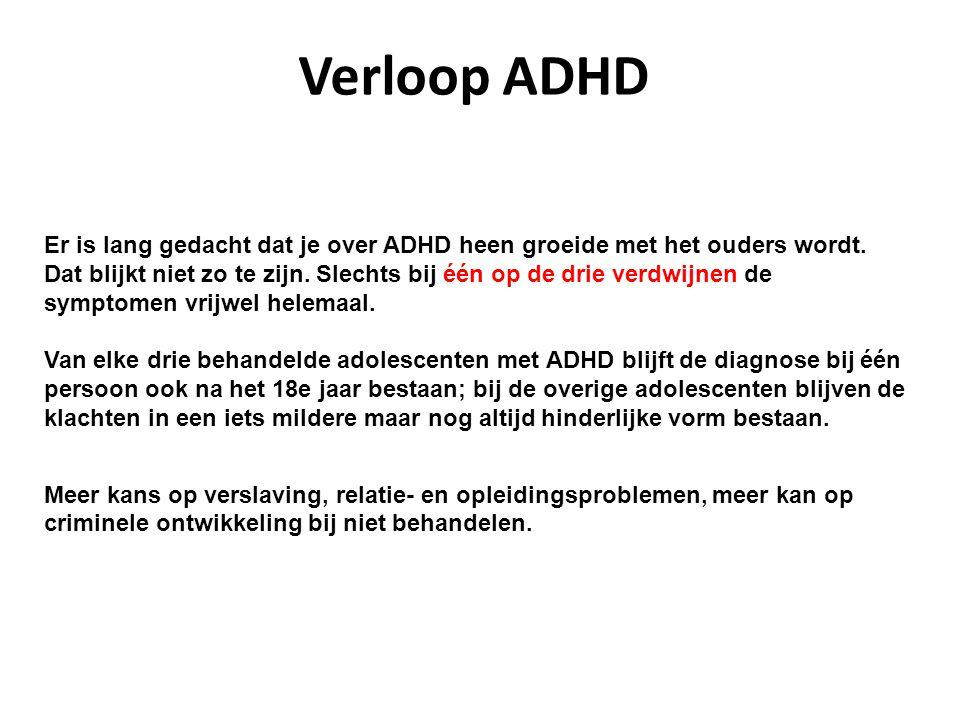 Verloop ADHD Er is lang gedacht dat je over ADHD heen groeide met het ouders wordt. Dat blijkt niet zo te zijn. Slechts bij één op de drie verdwijnen