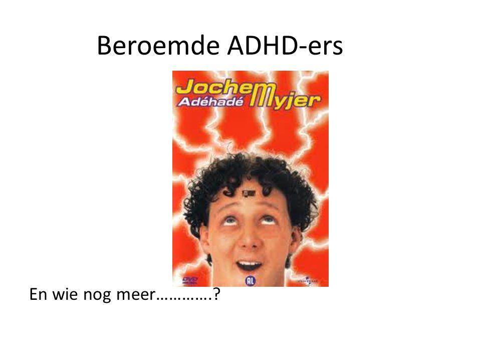Beroemde ADHD-ers En wie nog meer………….?