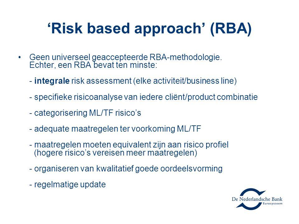 'Risk based approach' (RBA) •Geen universeel geaccepteerde RBA-methodologie.