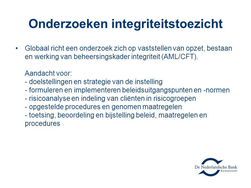Onderzoeken integriteitstoezicht •Globaal richt een onderzoek zich op vaststellen van opzet, bestaan en werking van beheersingskader integriteit (AML/CFT).