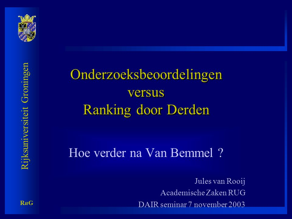 Rijksuniversiteit Groningen RuGRuG Overzicht: •Aanleiding •Gebruik oude VSNU oz-visitatierapporten •Gevolgen rapport Van Bemmel •Vergelijking rankings door derden •Conclusies