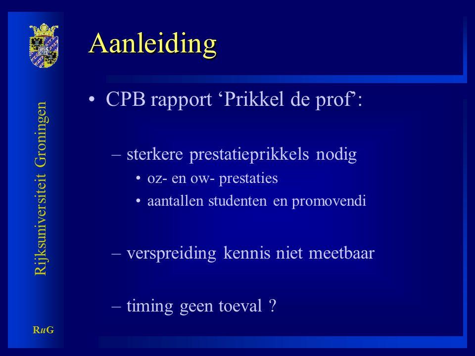 Rijksuniversiteit Groningen RuGRuG Aanleiding •CPB rapport 'Prikkel de prof': –sterkere prestatieprikkels nodig •oz- en ow- prestaties •aantallen studenten en promovendi –verspreiding kennis niet meetbaar –timing geen toeval