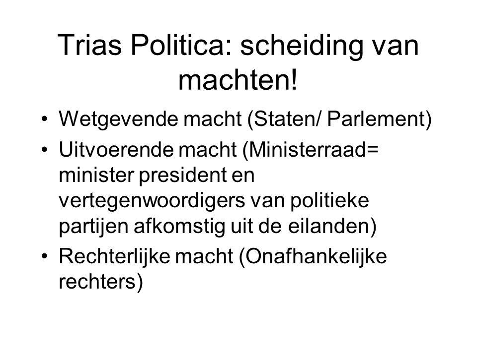 Trias Politica: scheiding van machten! •Wetgevende macht (Staten/ Parlement) •Uitvoerende macht (Ministerraad= minister president en vertegenwoordiger