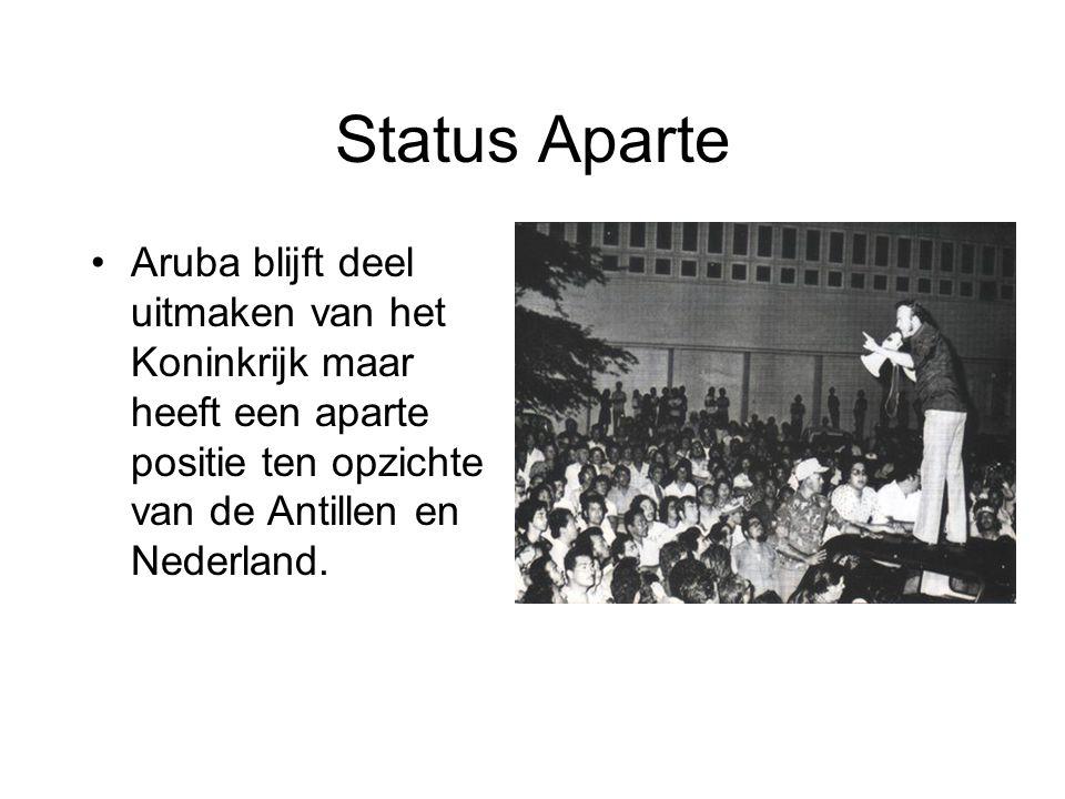 Status Aparte •Aruba blijft deel uitmaken van het Koninkrijk maar heeft een aparte positie ten opzichte van de Antillen en Nederland.