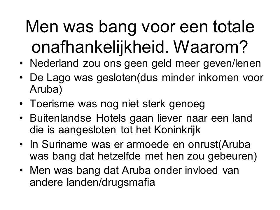 Men was bang voor een totale onafhankelijkheid. Waarom? •Nederland zou ons geen geld meer geven/lenen •De Lago was gesloten(dus minder inkomen voor Ar