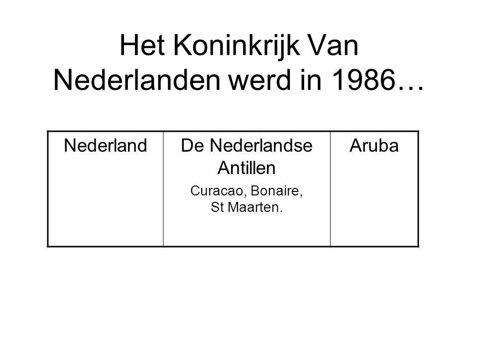 Het Koninkrijk Van Nederlanden werd in 1986… NederlandDe Nederlandse Antillen Curacao, Bonaire, St Maarten. Aruba
