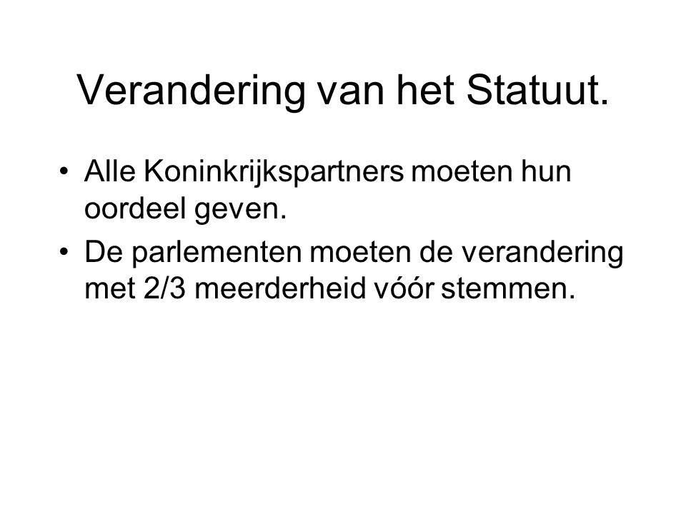 Verandering van het Statuut. •Alle Koninkrijkspartners moeten hun oordeel geven. •De parlementen moeten de verandering met 2/3 meerderheid vóór stemme