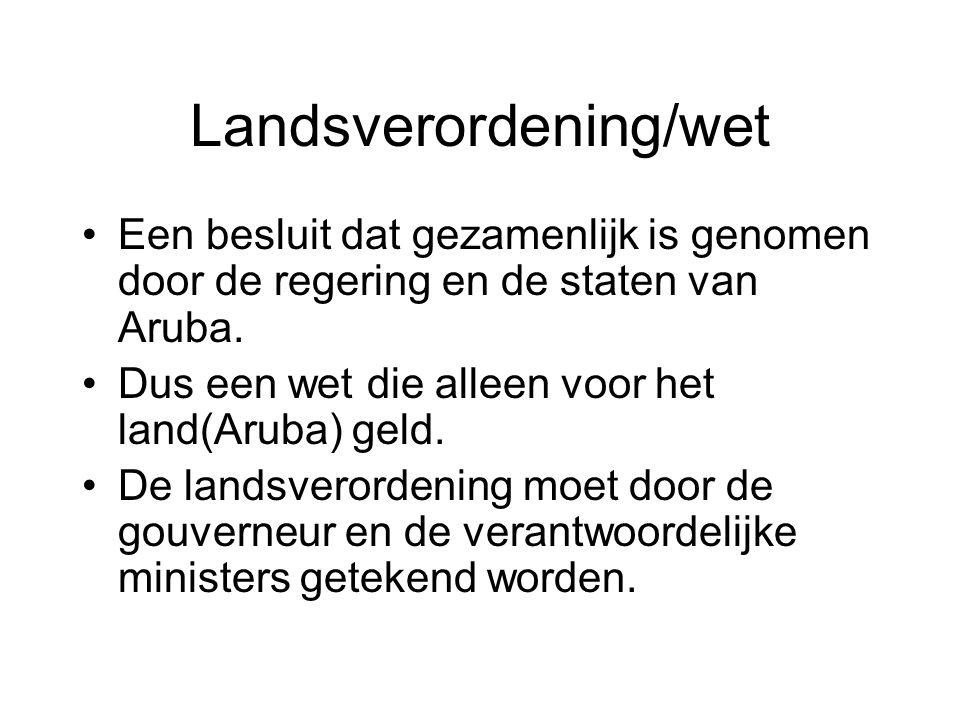 Landsverordening/wet •Een besluit dat gezamenlijk is genomen door de regering en de staten van Aruba. •Dus een wet die alleen voor het land(Aruba) gel