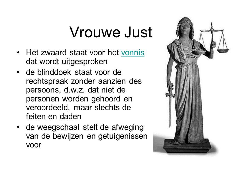 Vrouwe Justitia! •Het zwaard staat voor het vonnis dat wordt uitgesprokenvonnis •de blinddoek staat voor de rechtspraak zonder aanzien des persoons, d