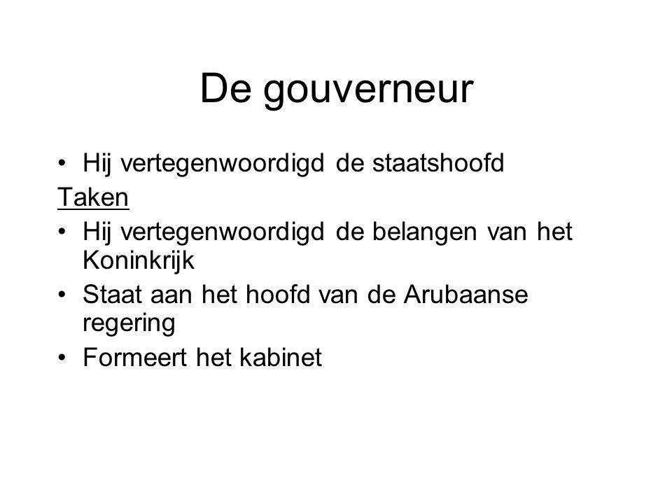De gouverneur •Hij vertegenwoordigd de staatshoofd Taken •Hij vertegenwoordigd de belangen van het Koninkrijk •Staat aan het hoofd van de Arubaanse re