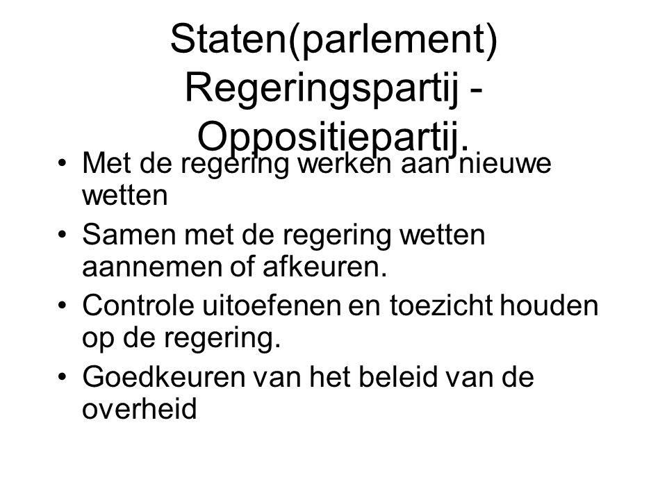Staten(parlement) Regeringspartij - Oppositiepartij. •Met de regering werken aan nieuwe wetten •Samen met de regering wetten aannemen of afkeuren. •Co