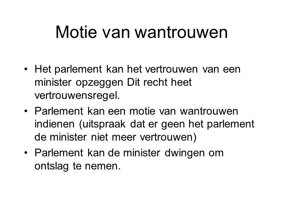 Motie van wantrouwen •Het parlement kan het vertrouwen van een minister opzeggen Dit recht heet vertrouwensregel. •Parlement kan een motie van wantrou