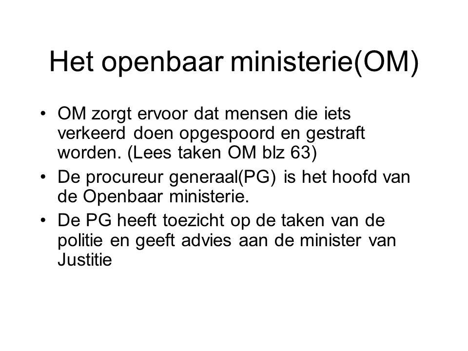 Het openbaar ministerie(OM) •OM zorgt ervoor dat mensen die iets verkeerd doen opgespoord en gestraft worden. (Lees taken OM blz 63) •De procureur gen