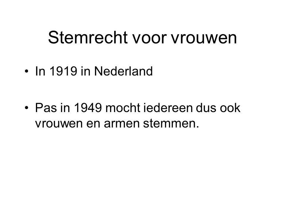 Stemrecht voor vrouwen •In 1919 in Nederland •Pas in 1949 mocht iedereen dus ook vrouwen en armen stemmen.