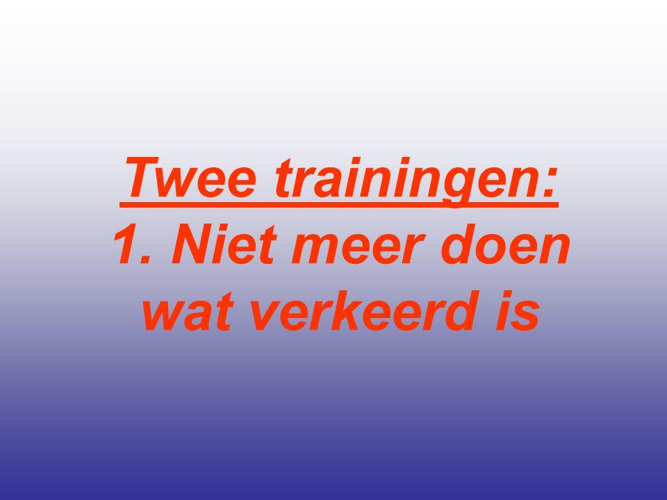 Twee trainingen: 1. Niet meer doen wat verkeerd is
