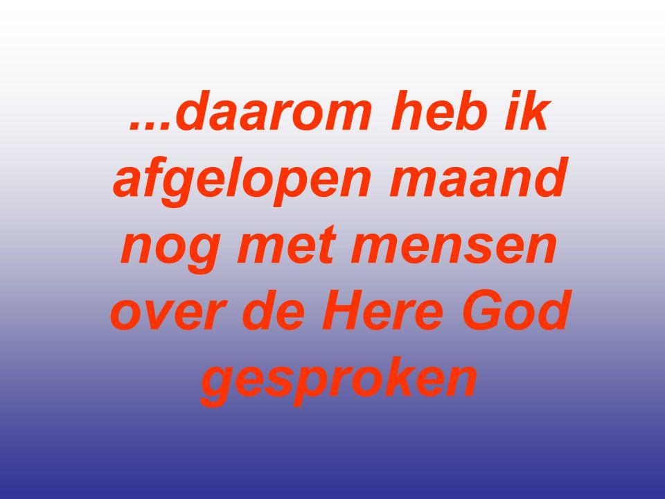 ...daarom heb ik afgelopen maand nog met mensen over de Here God gesproken