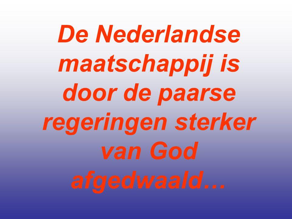 De Nederlandse maatschappij is door de paarse regeringen sterker van God afgedwaald…