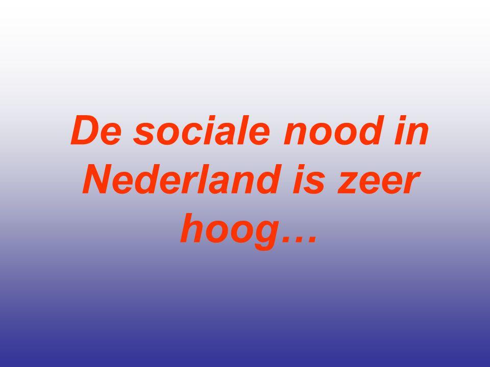De sociale nood in Nederland is zeer hoog…