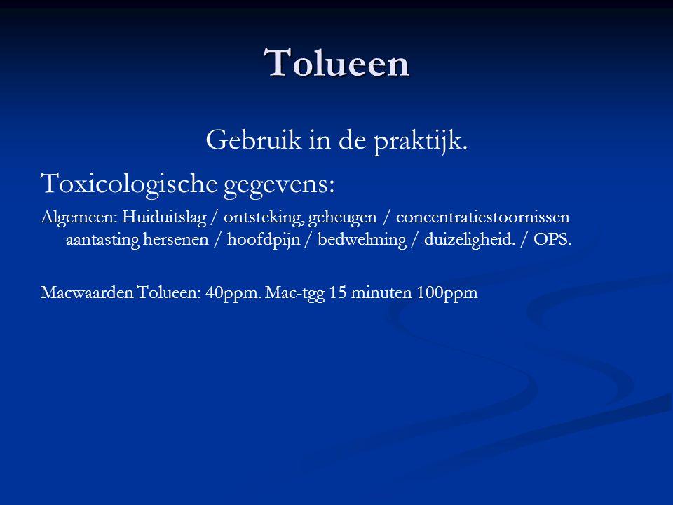 Tolueen Gebruik in de praktijk. Toxicologische gegevens: Algemeen: Huiduitslag / ontsteking, geheugen / concentratiestoornissen aantasting hersenen /