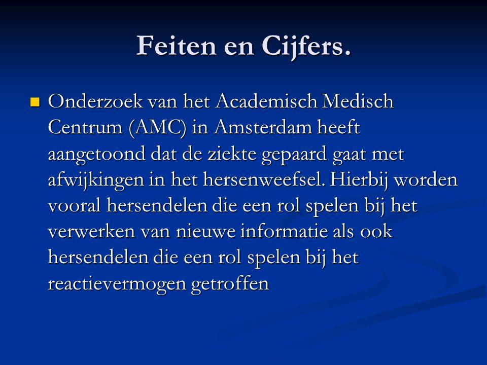 Feiten en Cijfers.  Onderzoek van het Academisch Medisch Centrum (AMC) in Amsterdam heeft aangetoond dat de ziekte gepaard gaat met afwijkingen in he