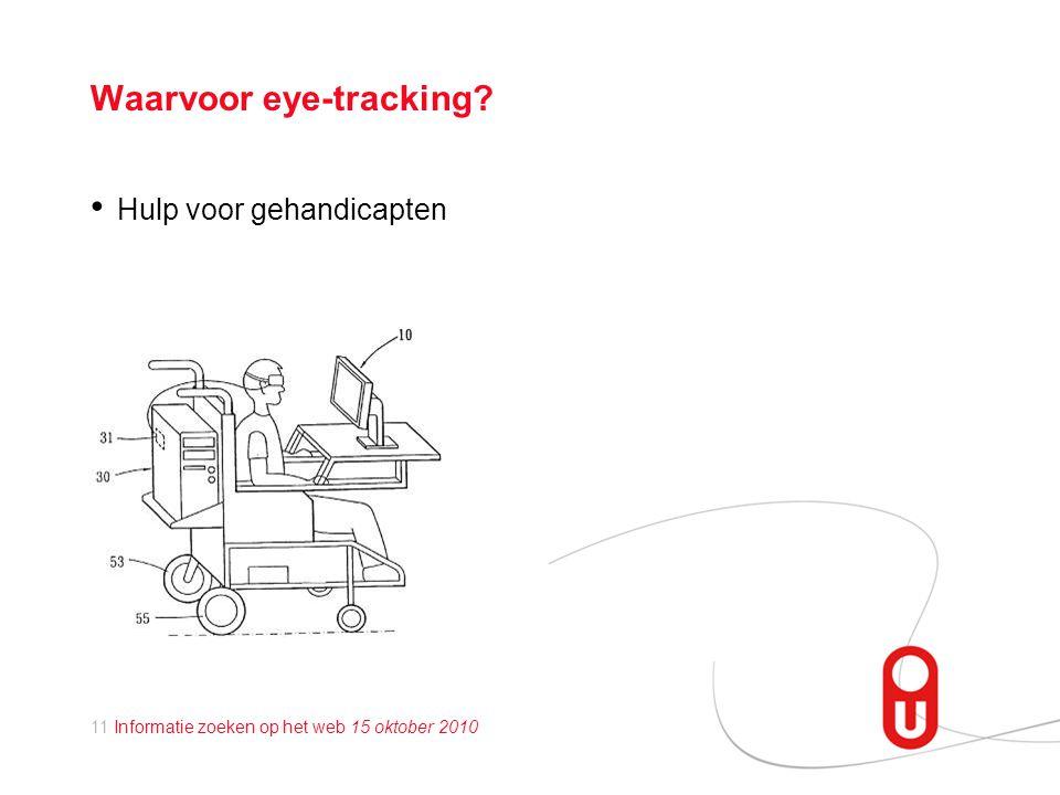 11 Informatie zoeken op het web 15 oktober 2010 Waarvoor eye-tracking? • Hulp voor gehandicapten