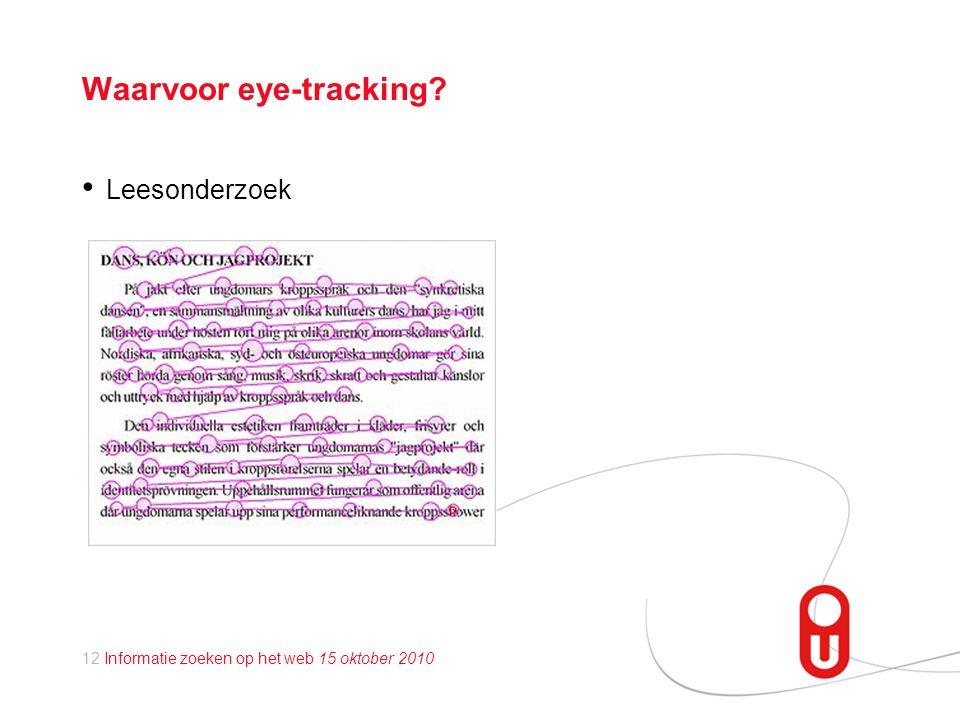 12 Informatie zoeken op het web 15 oktober 2010 Waarvoor eye-tracking? • Leesonderzoek
